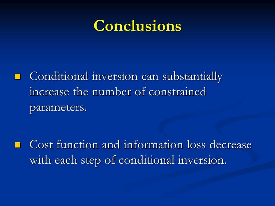 Conclusions Conditional inversion can substantially increase the number of constrained parameters.