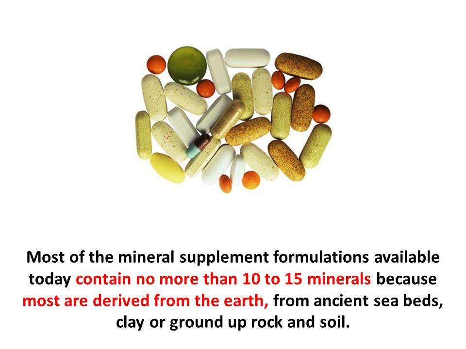 Most of the mineral supplement formulations available today contain no more than 10 to 15 minerals because most are derived from the earth, from ancie
