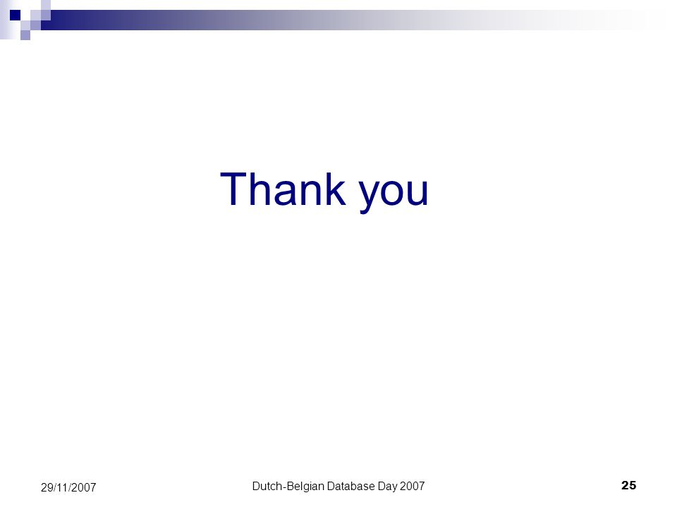 Dutch-Belgian Database Day 200725 29/11/2007 Thank you