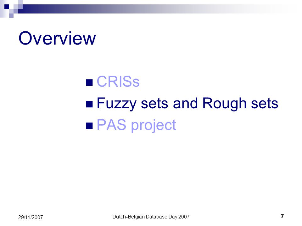 Dutch-Belgian Database Day 20077 29/11/2007 Overview CRISs Fuzzy sets and Rough sets PAS project