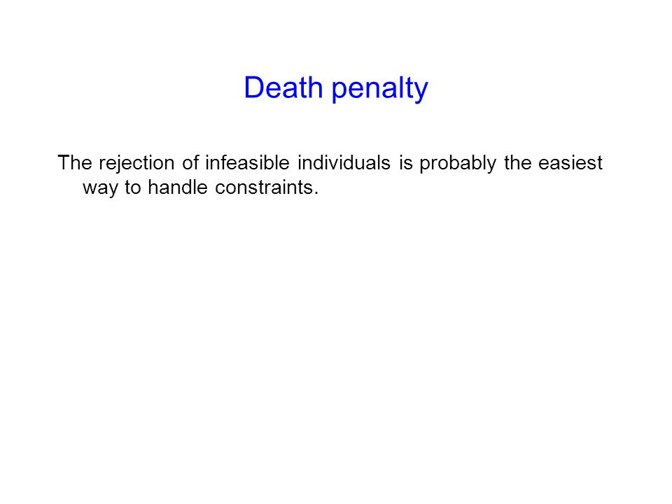 Death penalty The rejection of infeasible individuals is probably the easiest way to handle constraints.