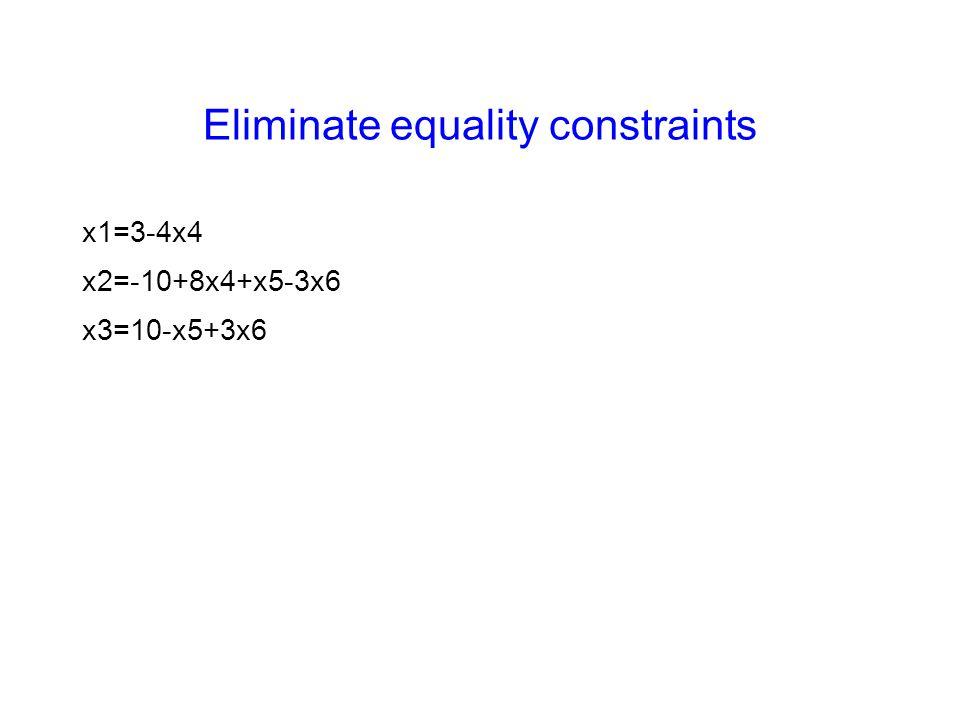 Eliminate equality constraints x1=3-4x4 x2=-10+8x4+x5-3x6 x3=10-x5+3x6