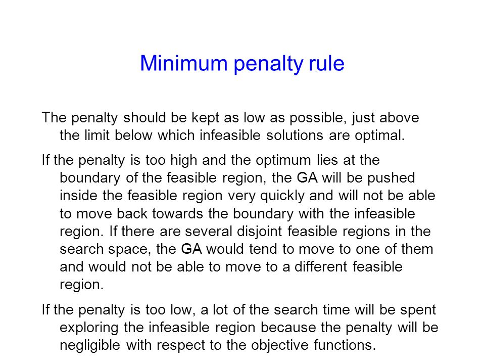 Minimum penalty rule The penalty should be kept as low as possible, just above the limit below which infeasible solutions are optimal.