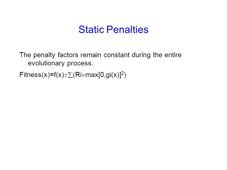 Static Penalties The penalty factors remain constant during the entire evolutionary process.