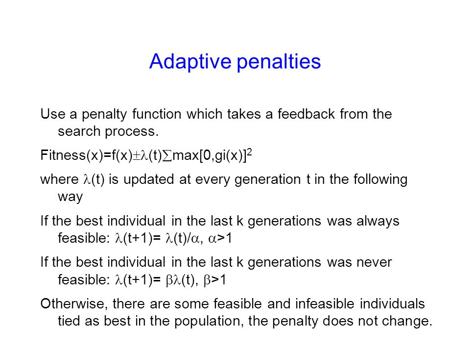 Adaptive penalties Use a penalty function which takes a feedback from the search process.