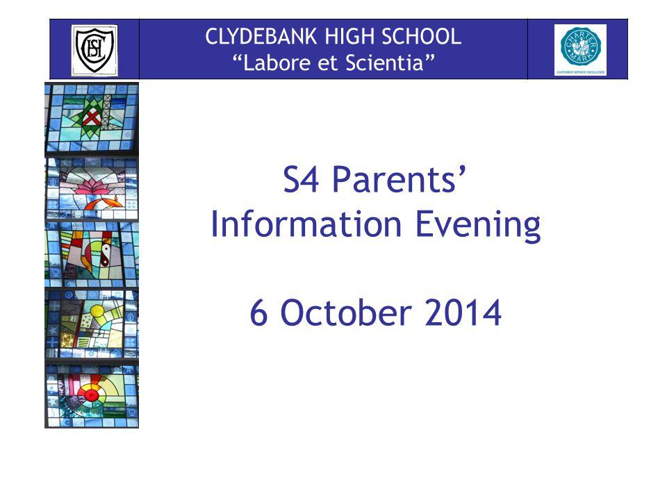 S4 Parents' Information Evening 6 October 2014 CLYDEBANK HIGH SCHOOL Labore et Scientia