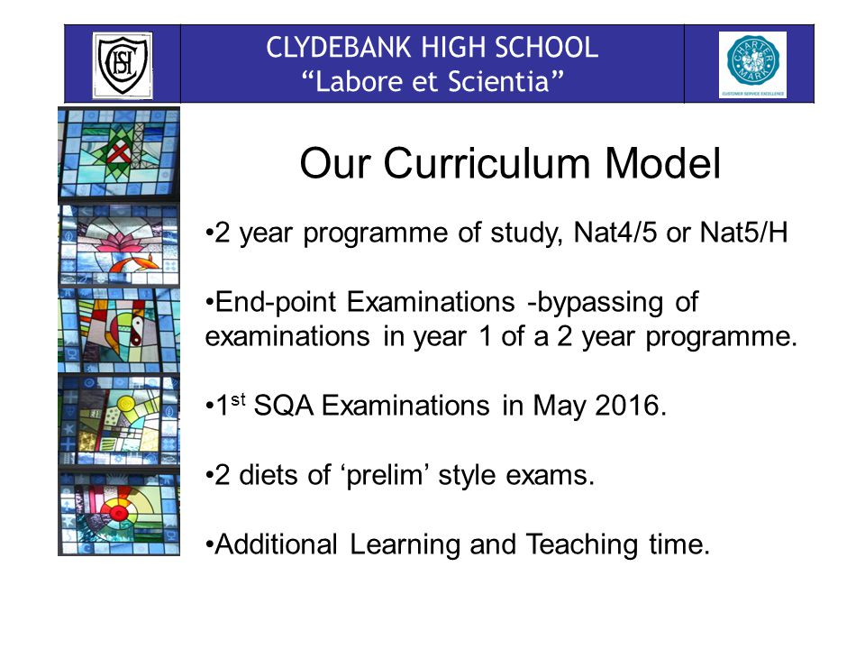 CLYDEBANK HIGH SCHOOL Labore et Scientia Our Curriculum Model 2 year programme of study, Nat4/5 or Nat5/H End-point Examinations -bypassing of examinations in year 1 of a 2 year programme.