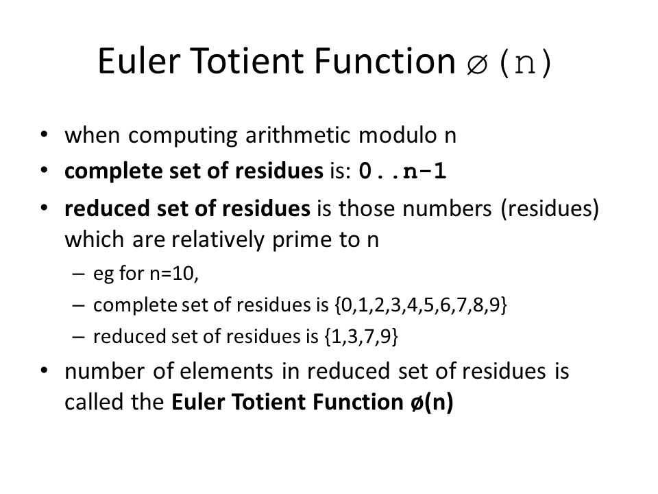 Euler Totient Function ø(n) when computing arithmetic modulo n complete set of residues is: 0..n-1 reduced set of residues is those numbers (residues)