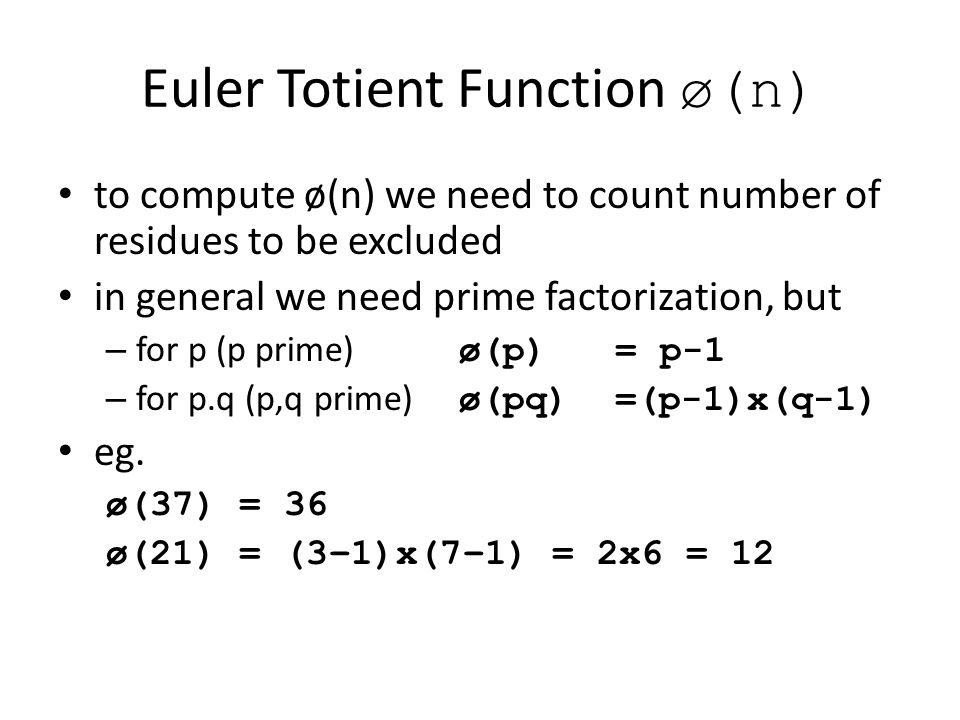 Euler Totient Function ø(n) to compute ø(n) we need to count number of residues to be excluded in general we need prime factorization, but – for p (p