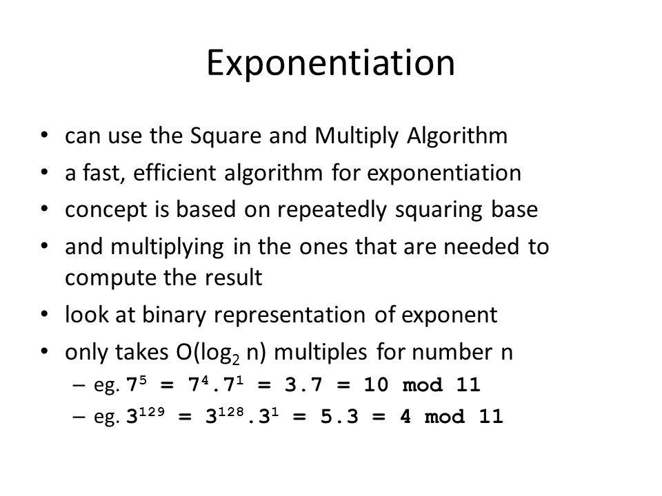 Exponentiation can use the Square and Multiply Algorithm a fast, efficient algorithm for exponentiation concept is based on repeatedly squaring base a