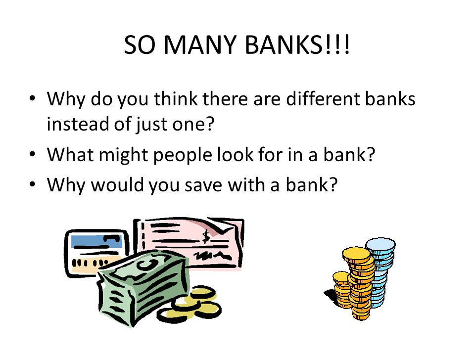 SO MANY BANKS!!. Why do you think there are different banks instead of just one.