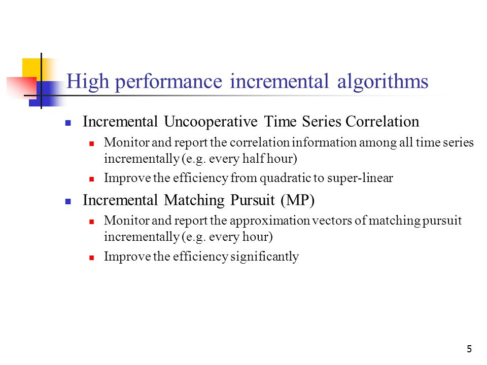 5 High performance incremental algorithms Incremental Uncooperative Time Series Correlation Monitor and report the correlation information among all t