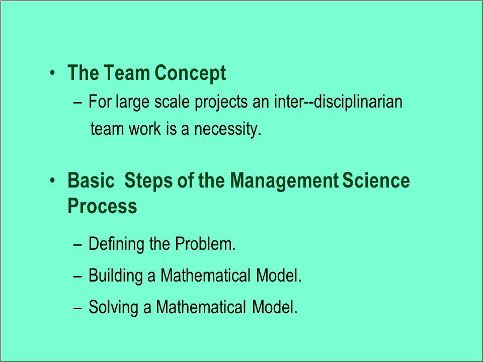 Disadvantages of using the management science approach May create models requiring excessive computer ressources May create models that are to difficult to explain to users Can yield suspect or insatisfactory results due to a rapidly changing environment