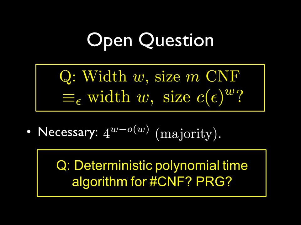 Open Question Necessary: Q: Deterministic polynomial time algorithm for #CNF PRG