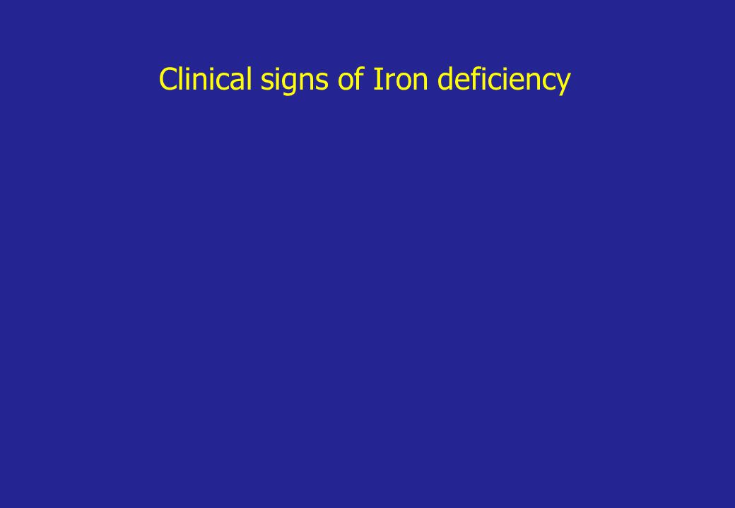 Clinical signs of Iron deficiency