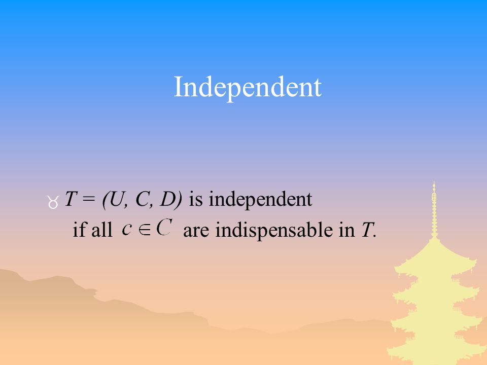 Independent _ T = (U, C, D) is independent if all are indispensable in T.
