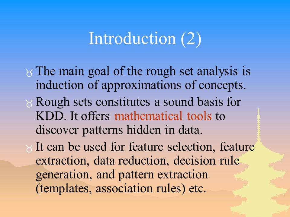 Introduction (2) _ The main goal of the rough set analysis is induction of approximations of concepts. _ Rough sets constitutes a sound basis for KDD.