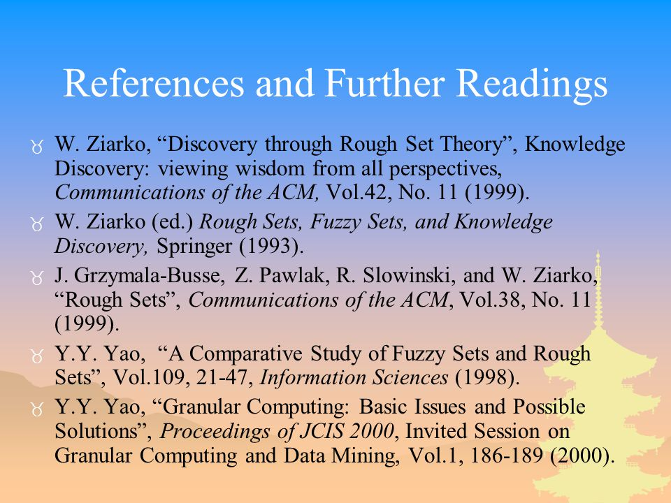 "References and Further Readings _ W. Ziarko, ""Discovery through Rough Set Theory"", Knowledge Discovery: viewing wisdom from all perspectives, Communic"