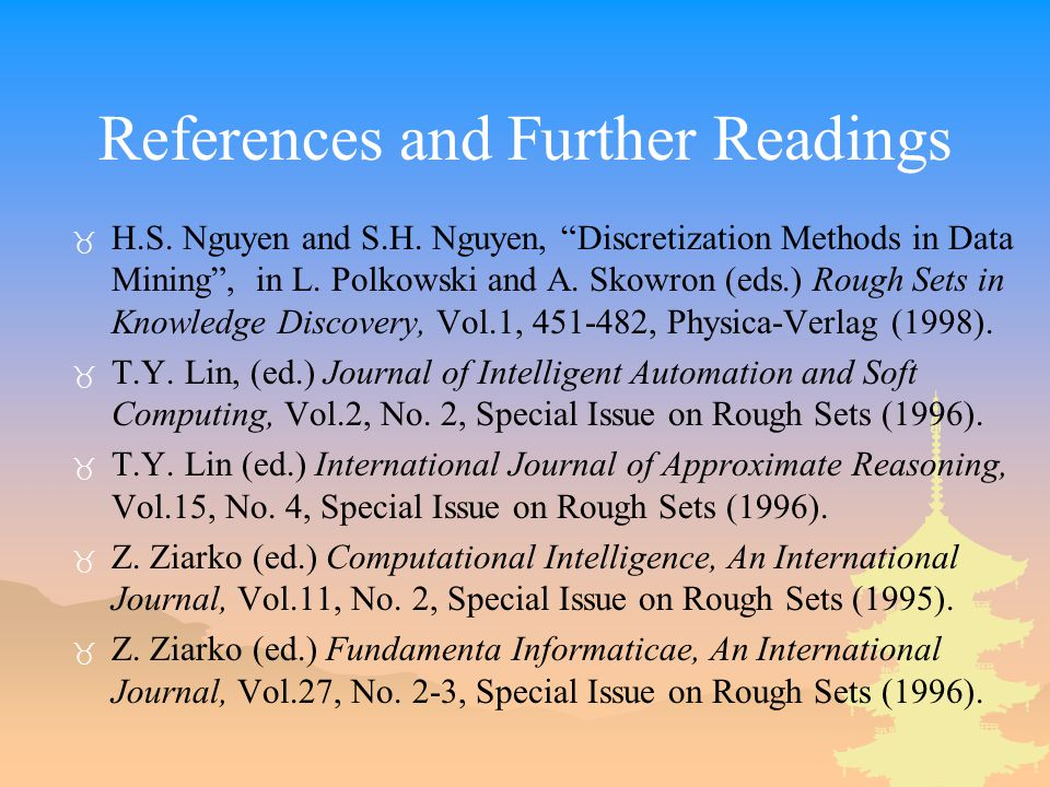 "References and Further Readings _ H.S. Nguyen and S.H. Nguyen, ""Discretization Methods in Data Mining"", in L. Polkowski and A. Skowron (eds.) Rough Se"