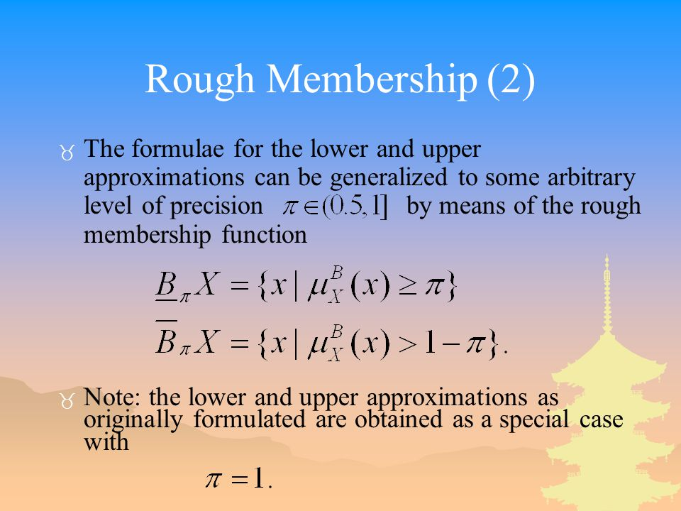 Rough Membership (2) _ The formulae for the lower and upper approximations can be generalized to some arbitrary level of precision by means of the rou
