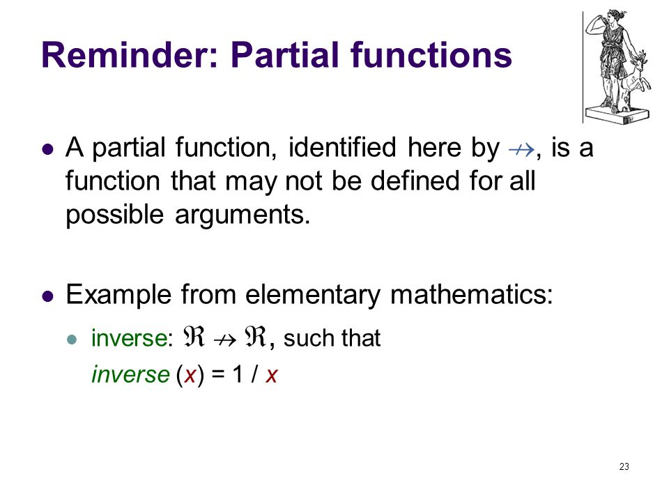 Reminder: Partial functions A partial function, identified here by , is a function that may not be defined for all possible arguments.