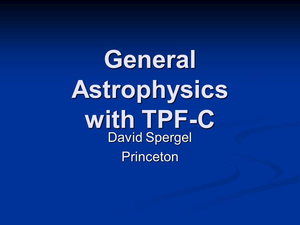 General Astrophysics with TPF-C David Spergel Princeton