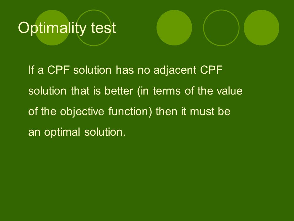 Optimality test If a CPF solution has no adjacent CPF solution that is better (in terms of the value of the objective function) then it must be an opt