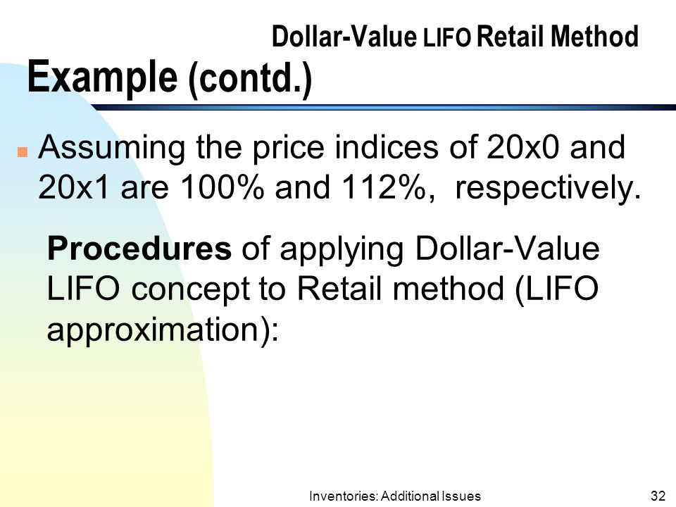 Inventories: Additional Issues31 Dollar-Value LIFO Retail Method Example Cost Retail Beg.