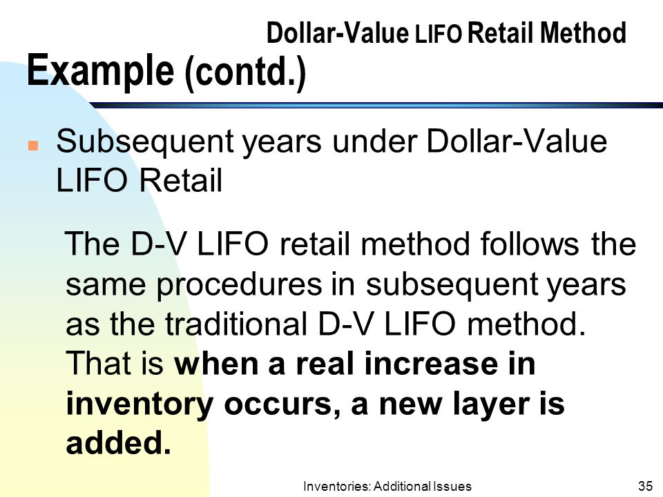 Inventories: Additional Issues34 Dollar-Value LIFO Retail Method Example (contd.) Ending InvLayers PriceCost End.