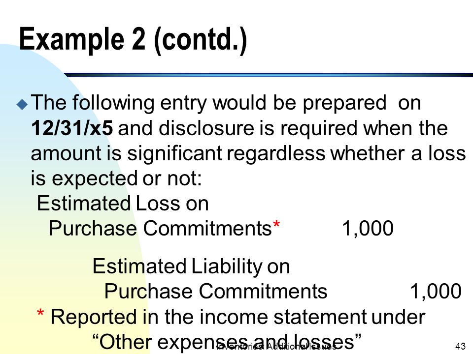 Inventories: Additional Issues42 Purchase Commitments Example 2 - Contract Period Extends beyond Fiscal Year n Geteway Co.