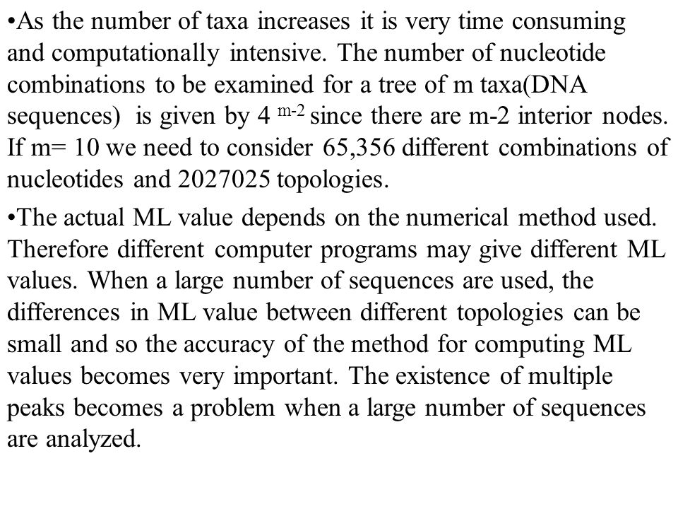 As the number of taxa increases it is very time consuming and computationally intensive.