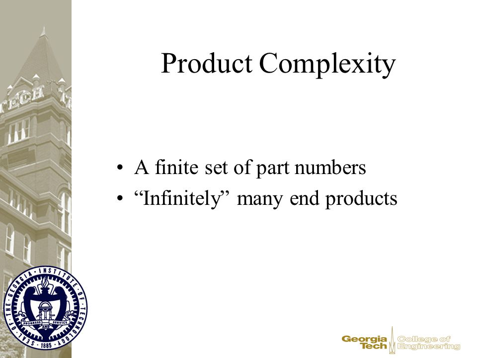 "Product Complexity A finite set of part numbers ""Infinitely"" many end products"