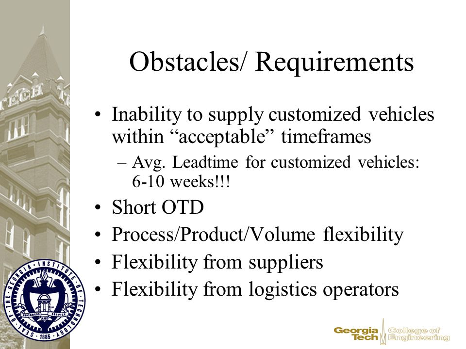 "Obstacles/ Requirements Inability to supply customized vehicles within ""acceptable"" timeframes –Avg. Leadtime for customized vehicles: 6-10 weeks!!! S"