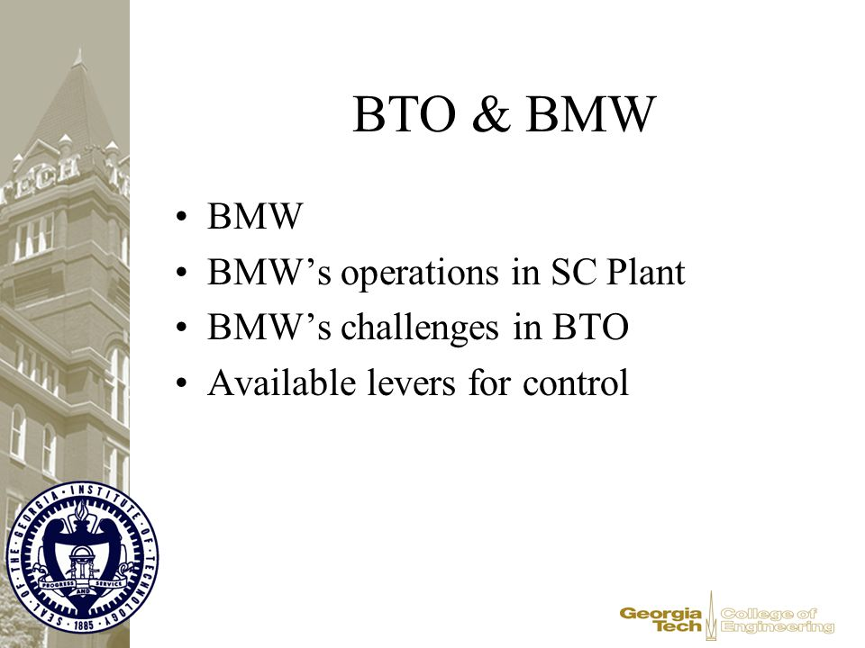 BTO & BMW BMW BMW's operations in SC Plant BMW's challenges in BTO Available levers for control