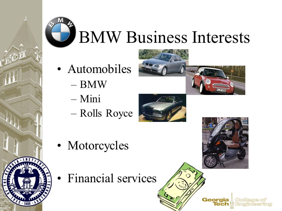 BMW Business Interests Automobiles –BMW –Mini –Rolls Royce Motorcycles Financial services
