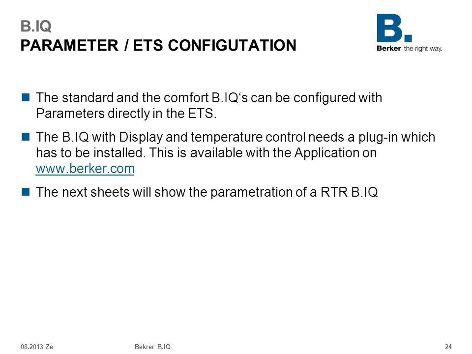 B.IQ PARAMETER / ETS CONFIGUTATION The standard and the comfort B.IQ's can be configured with Parameters directly in the ETS.