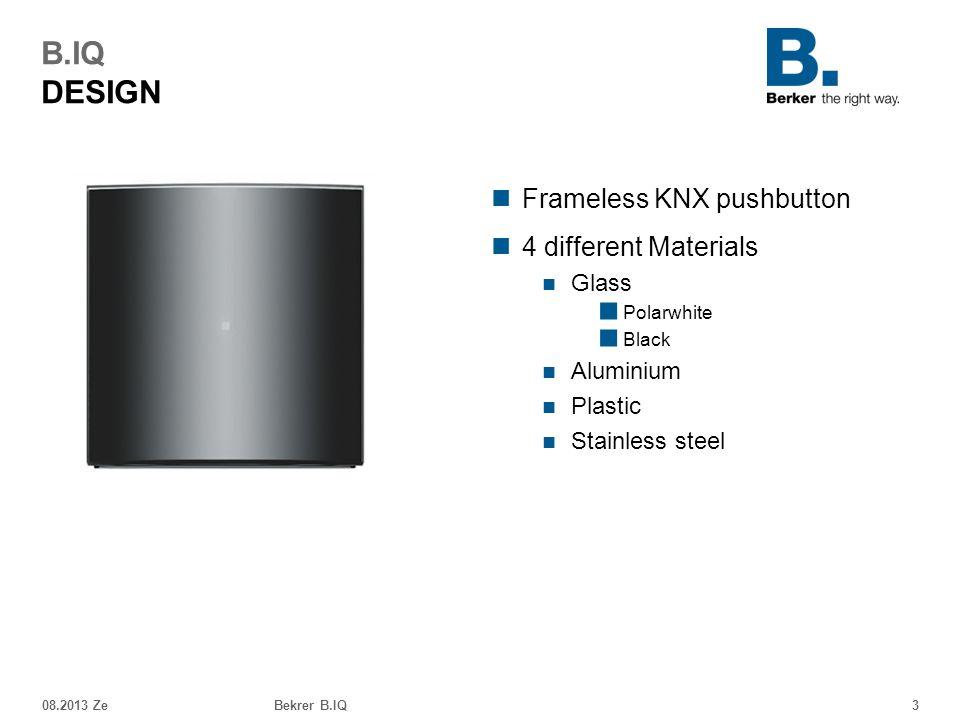 08.2013 ZeBekrer B.IQ3 B.IQ DESIGN Frameless KNX pushbutton 4 different Materials Glass ■ Polarwhite ■ Black Aluminium Plastic Stainless steel