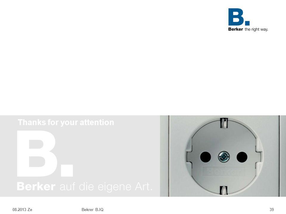 Thanks for your attention 08.2013 ZeBekrer B.IQ39