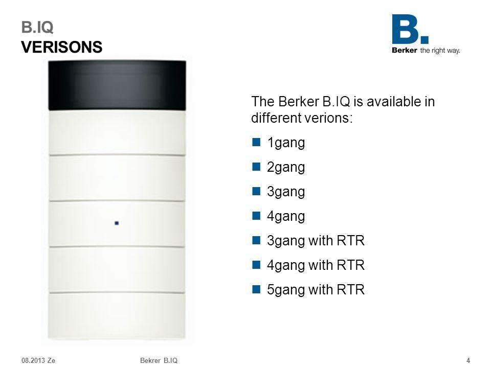 08.2013 ZeBekrer B.IQ4 B.IQ VERISONS The Berker B.IQ is available in different verions: 1gang 2gang 3gang 4gang 3gang with RTR 4gang with RTR 5gang wi