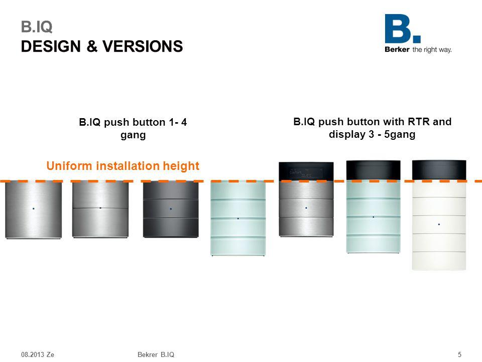 08.2013 ZeBekrer B.IQ5 B.IQ DESIGN & VERSIONS Uniform installation height B.IQ push button 1- 4 gang B.IQ push button with RTR and display 3 - 5gang