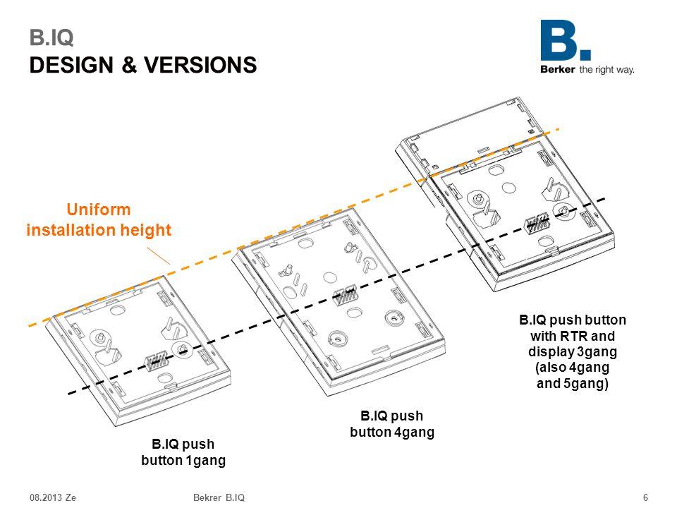 08.2013 ZeBekrer B.IQ6 B.IQ DESIGN & VERSIONS Uniform installation height B.IQ push button 1gang B.IQ push button 4gang B.IQ push button with RTR and
