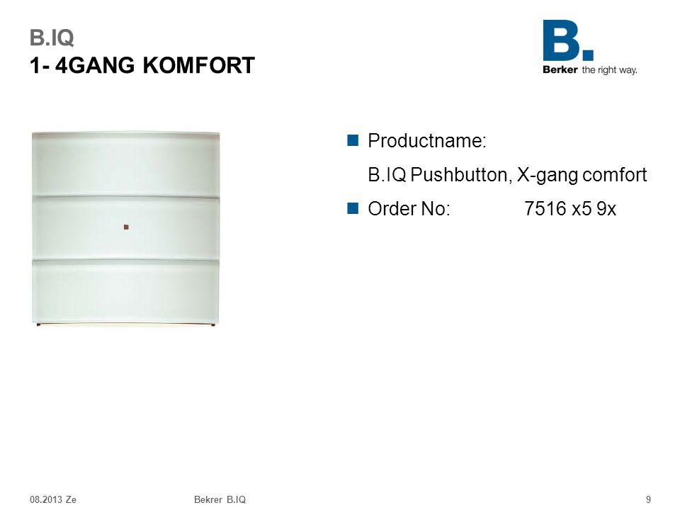 08.2013 ZeBekrer B.IQ9 B.IQ 1- 4GANG KOMFORT Productname: B.IQ Pushbutton, X-gang comfort Order No: 7516 x5 9x