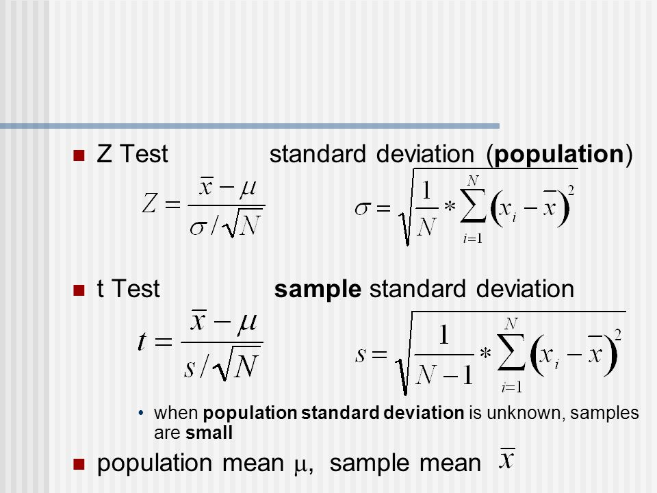 Z Test standard deviation (population) t Test sample standard deviation when population standard deviation is unknown, samples are small population mean , sample mean