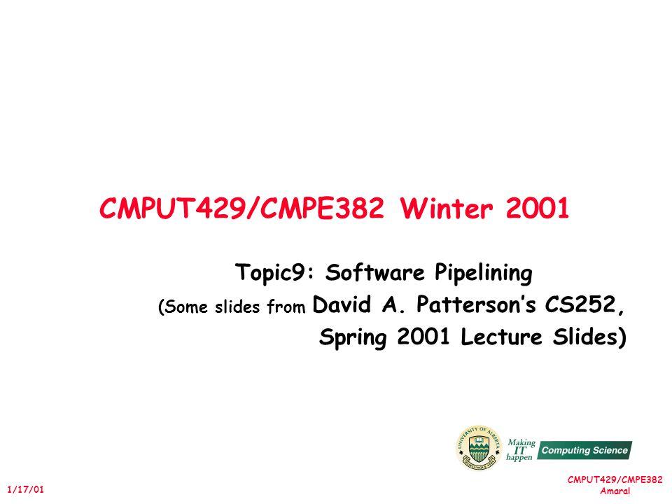 CMPUT429/CMPE382 Amaral 1/17/01 Software Pipelining Example After: Software Pipelined L.DF0,0(R1) ADD.DF4,F0,F2 L.DF0,-8(R1) ------------------------------------ L:S.D0(R1),F4 ;Stores M[i] ADD.DF4,F0,F2 ;Adds to M[i-1] L.DF0,-16(R1); Loads M[i-2] DSUBUIR1,R1,#8 BNEZR1,L ------------------------------------ S.D-8(R1),F4 ADD.DF4,F0,F2 S.D-16(R1),F4 X[1000] T2 X[998] X[997]...