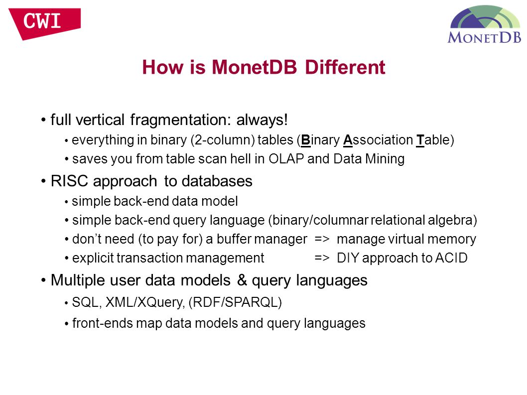 How is MonetDB Different full vertical fragmentation: always.