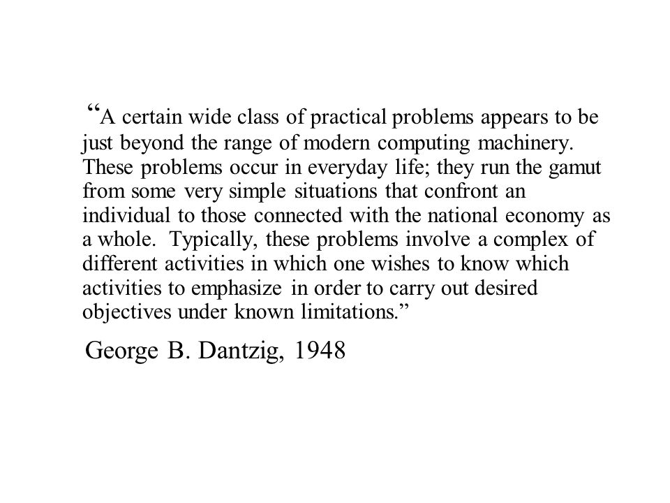 LP History George Dantzig, 1947 –Introduced LP and recognized it as more than a conceptual tool: Computing answers important.