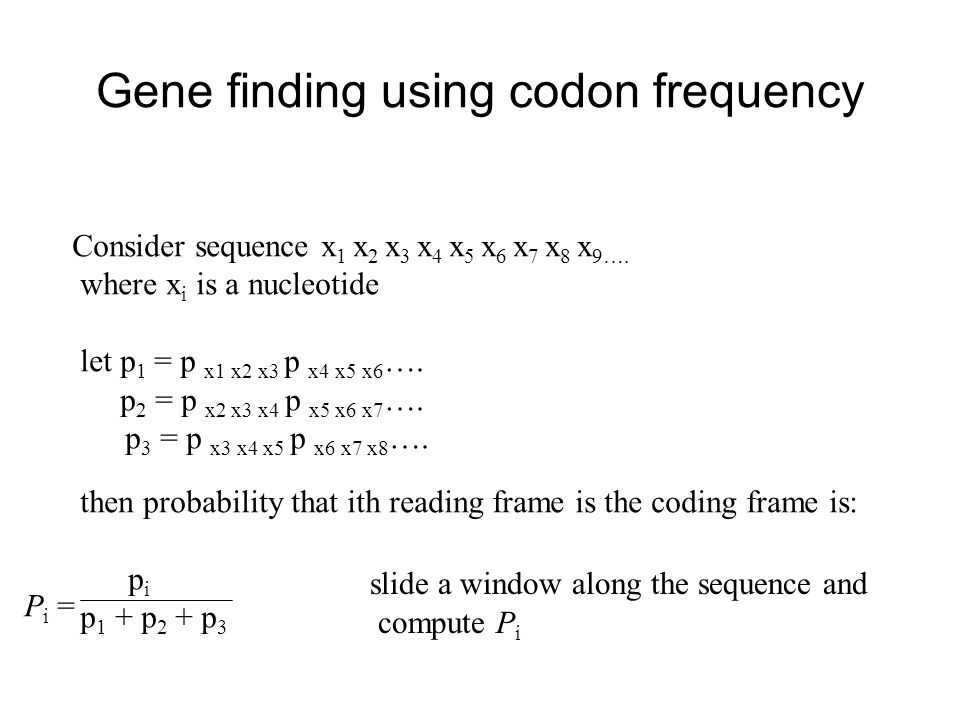 Gene finding using codon frequency Consider sequence x 1 x 2 x 3 x 4 x 5 x 6 x 7 x 8 x 9….