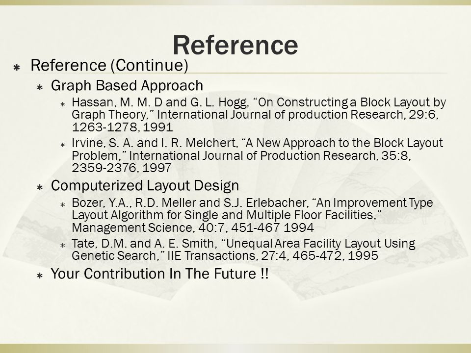 """Reference  Reference (Continue)  Graph Based Approach  Hassan, M. M. D and G. L. Hogg, """"On Constructing a Block Layout by Graph Theory,"""" Internatio"""
