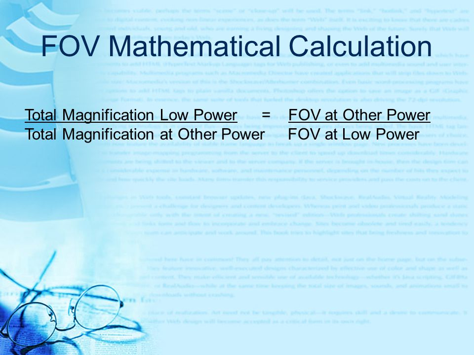 Calculating FOV Measuring the microscope field of view on lowest power  Place a clear plastic ruler with mm markings on top of the stage of your mic