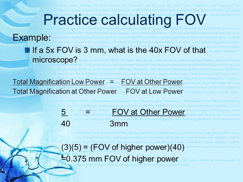 FOV Mathematical Calculation Total Magnification Low Power= FOV at Other Power Total Magnification at Other Power FOV at Low Power